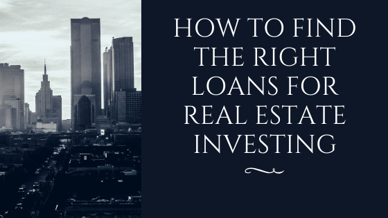 How To Find The Right Loans For Real Estate Investing